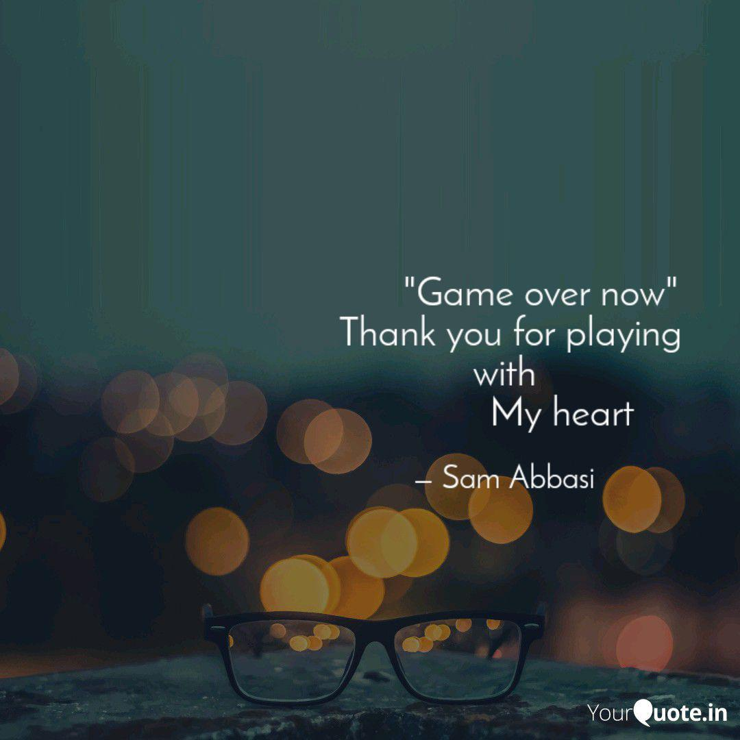 Game Over Now T Quotes Writings By Sam Abbasi Yourquote