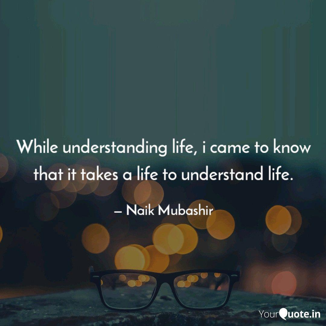 While understanding life,  Quotes & Writings by Naik Mubashir