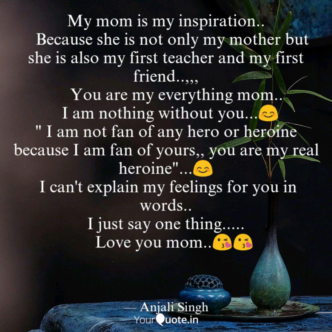My mom is my inspiration.  Quotes & Writings by Anjali Singh