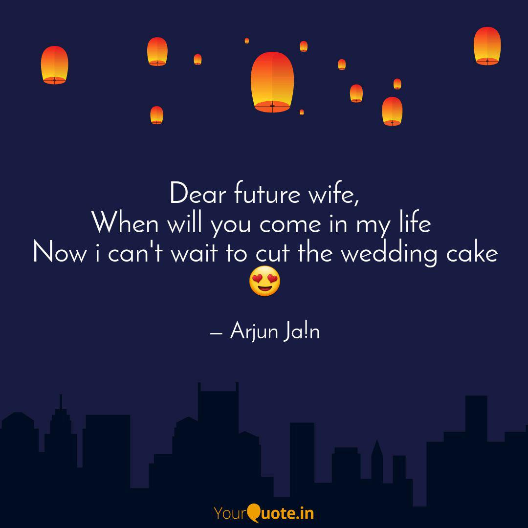 Dear future wife, When wi  Quotes & Writings by Arjun Jain