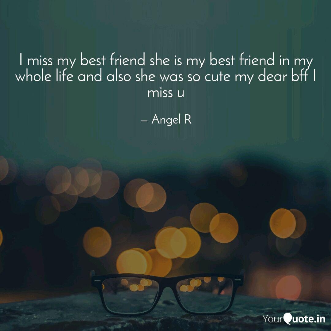 I Miss My Best Friend She Quotes Writings By Angel R