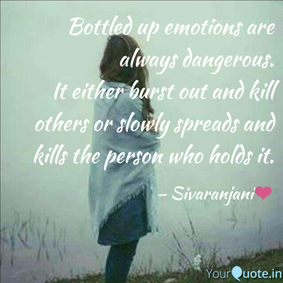 Bottled up emotions are a...   Quotes & Writings by siva ...