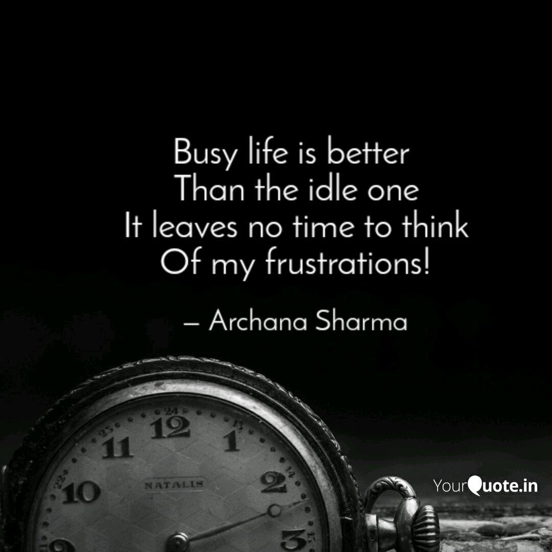 Busy life is better Than  Quotes & Writings by Archana Sharma