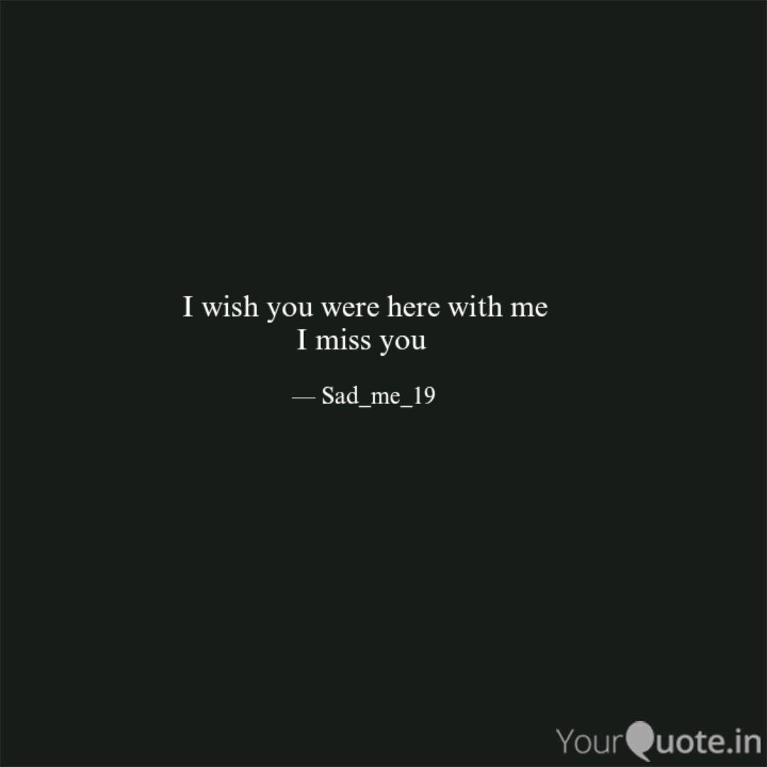 I wish you were here with...   Quotes & Writings by To ...