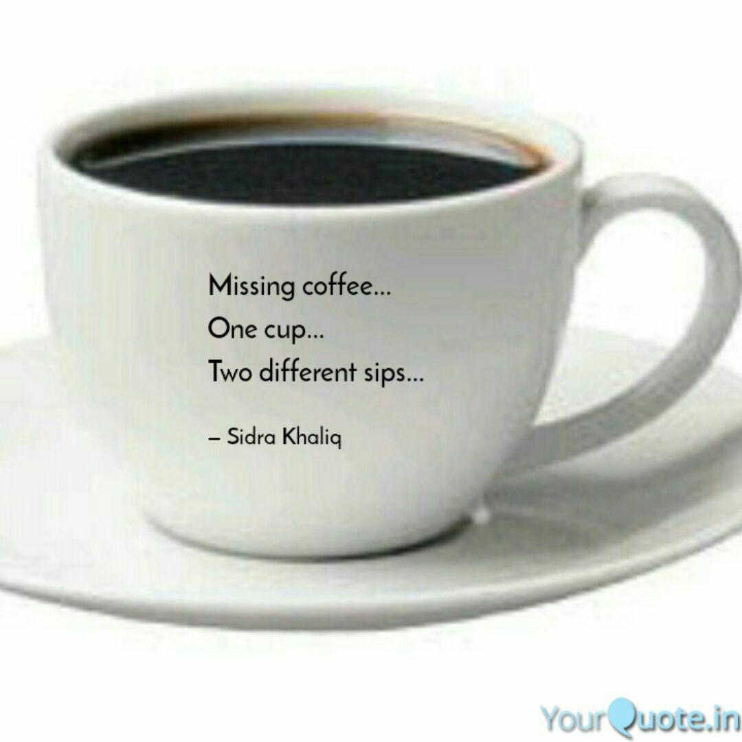 missing coffee one cup quotes writings by sidra khaliq