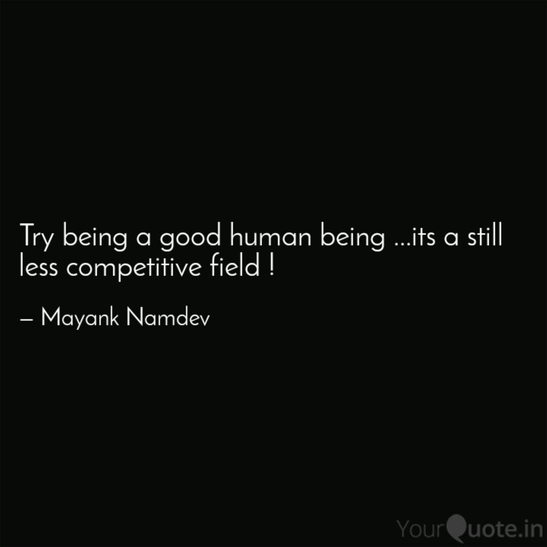 Try Being A Good Human Be Quotes Writings By Mayank Namdev Yourquote