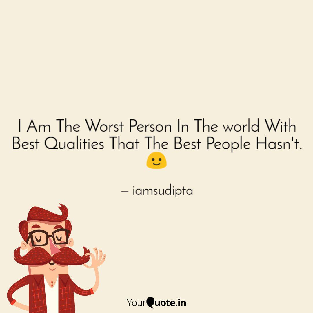 I Am The Worst Person In Quotes Writings By Sudipta Das Yourquote