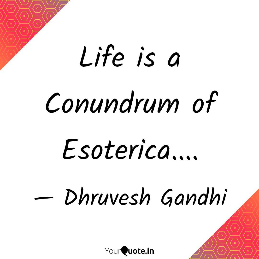 Life Is A Conundrum Of Es Quotes Writings By Dhruvesh Gandhi Yourquote