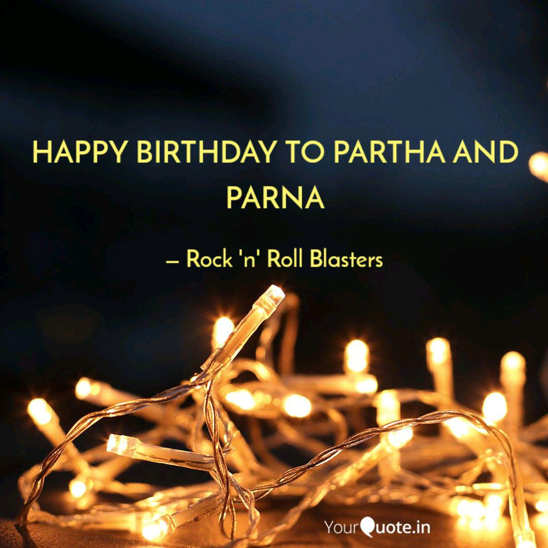 happy birthday to partha quotes writings by rock n roll