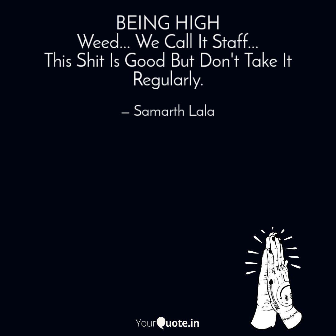 BEING HIGH Weed... We Cal... | Quotes & Writings by Samarth ...