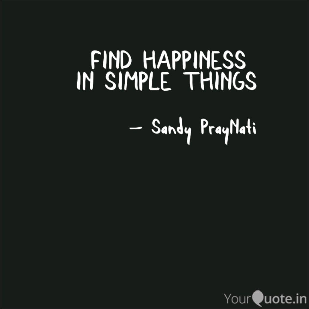 find happiness in simple quotes writings by sandy praynati