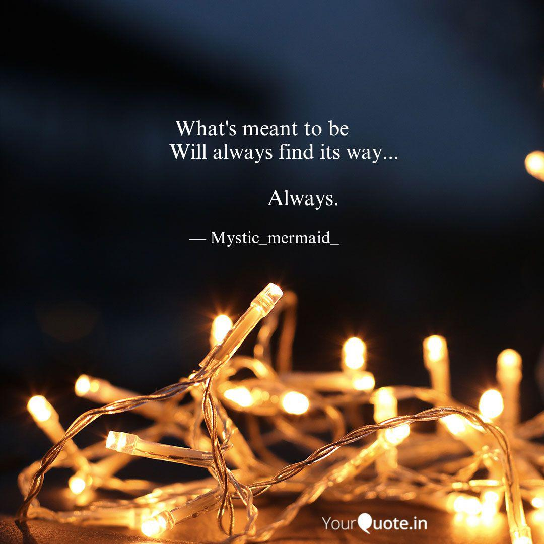 Find always way meant its whats to be will What's Meant