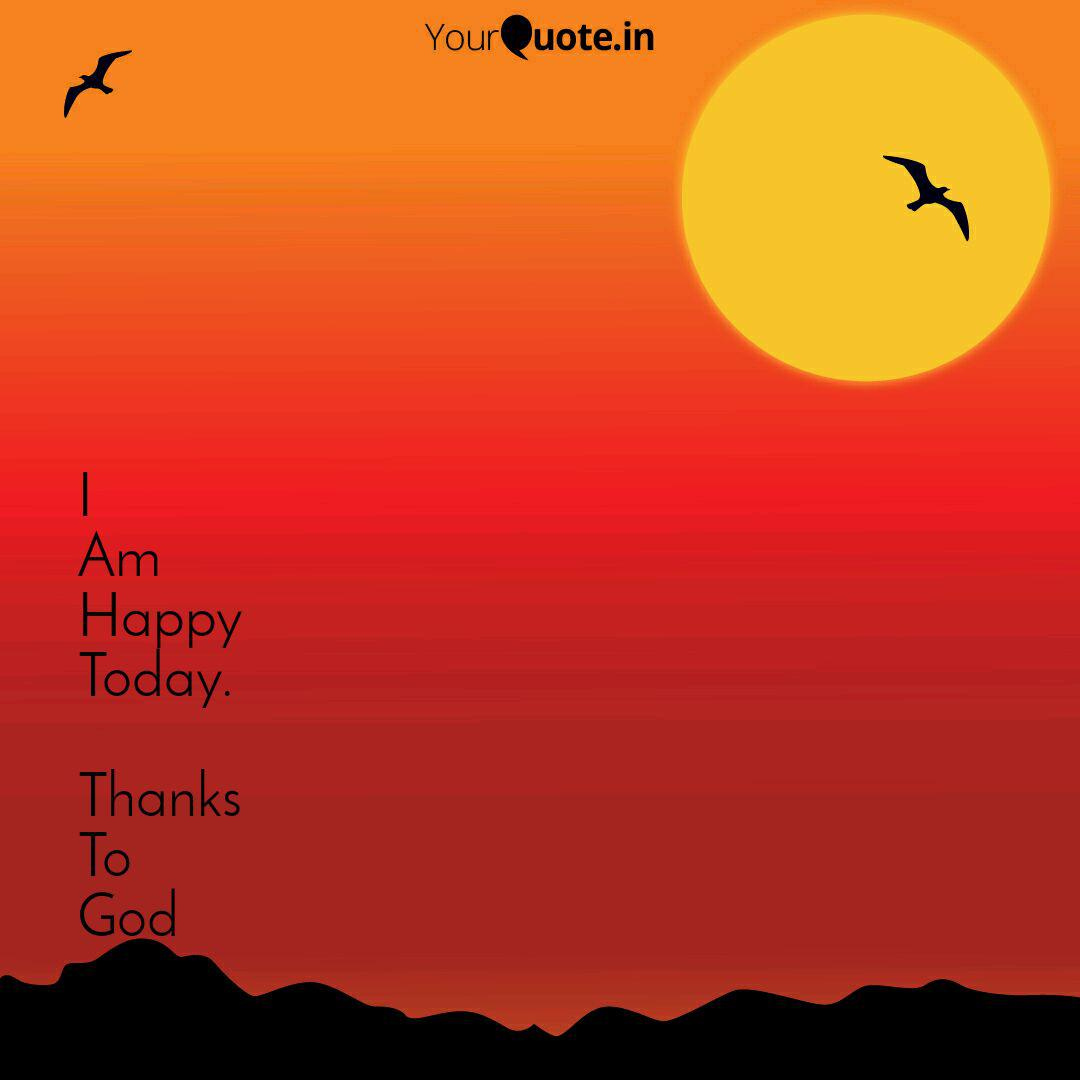 I Am Happy Today. Thank  Quotes & Writings by Sunny Kapoor