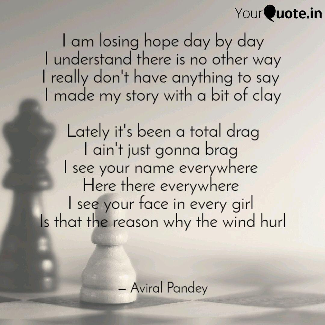I Am Losing Hope Day By D Quotes Writings By Aviral Pandey Yourquote