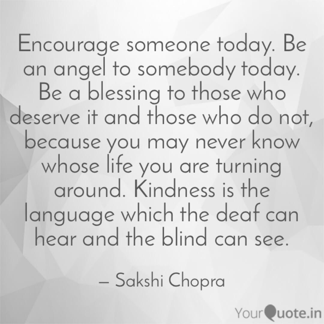 Encourage someone today.   Quotes & Writings by Sakshi Chopra