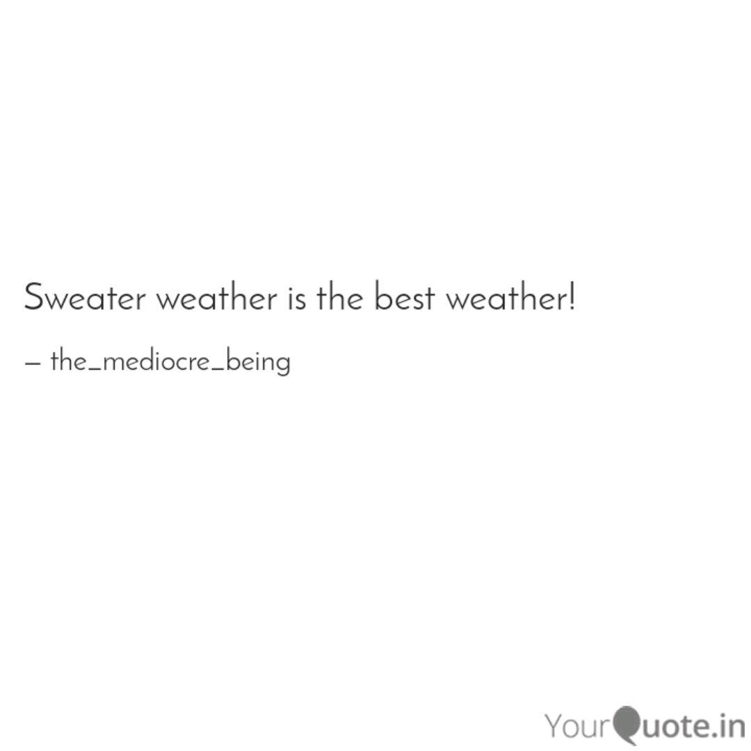 Sweater weather is the be... | Quotes & Writings by ...
