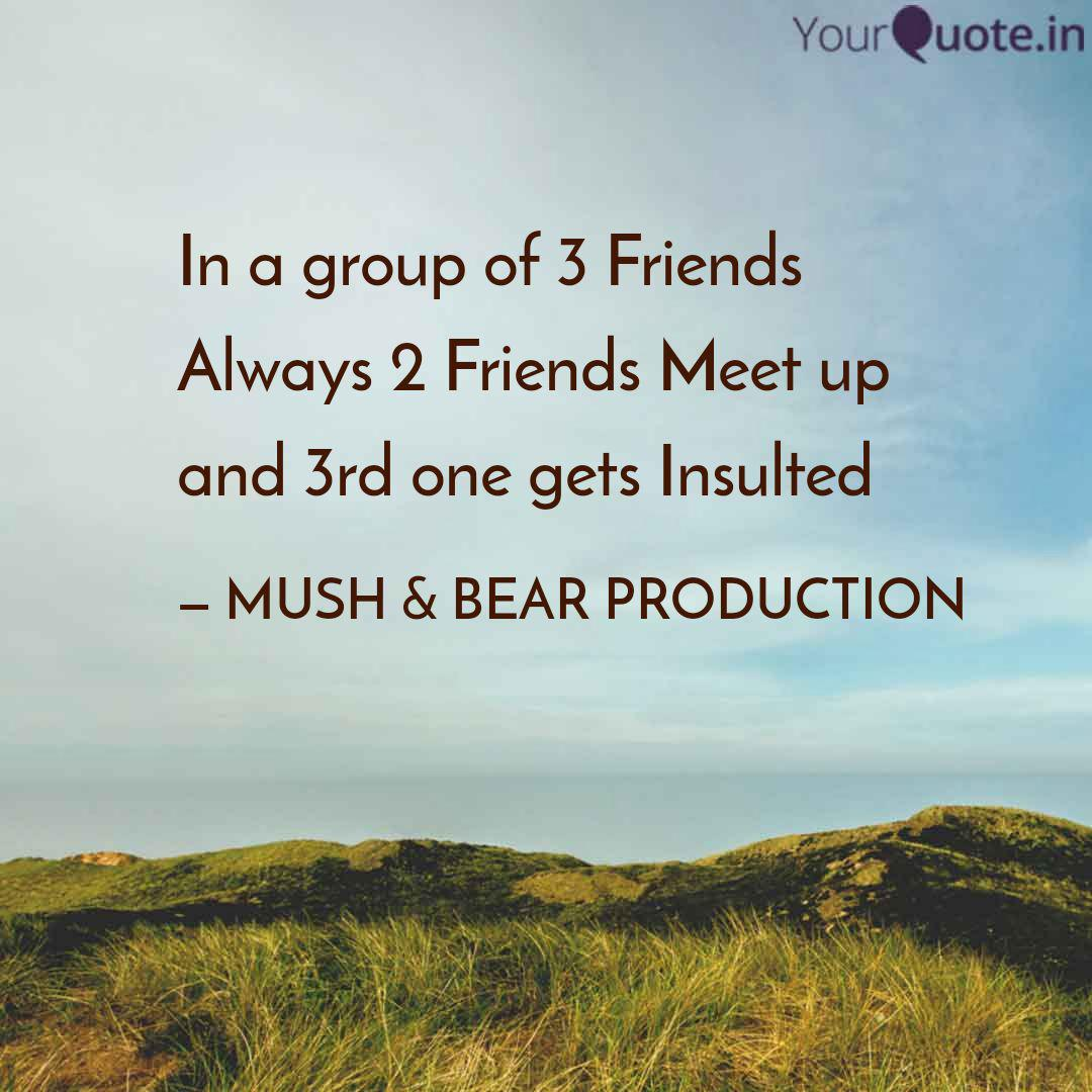 In A Group Of 3 Friends A Quotes Writings By Kongu Prasath Yourquote