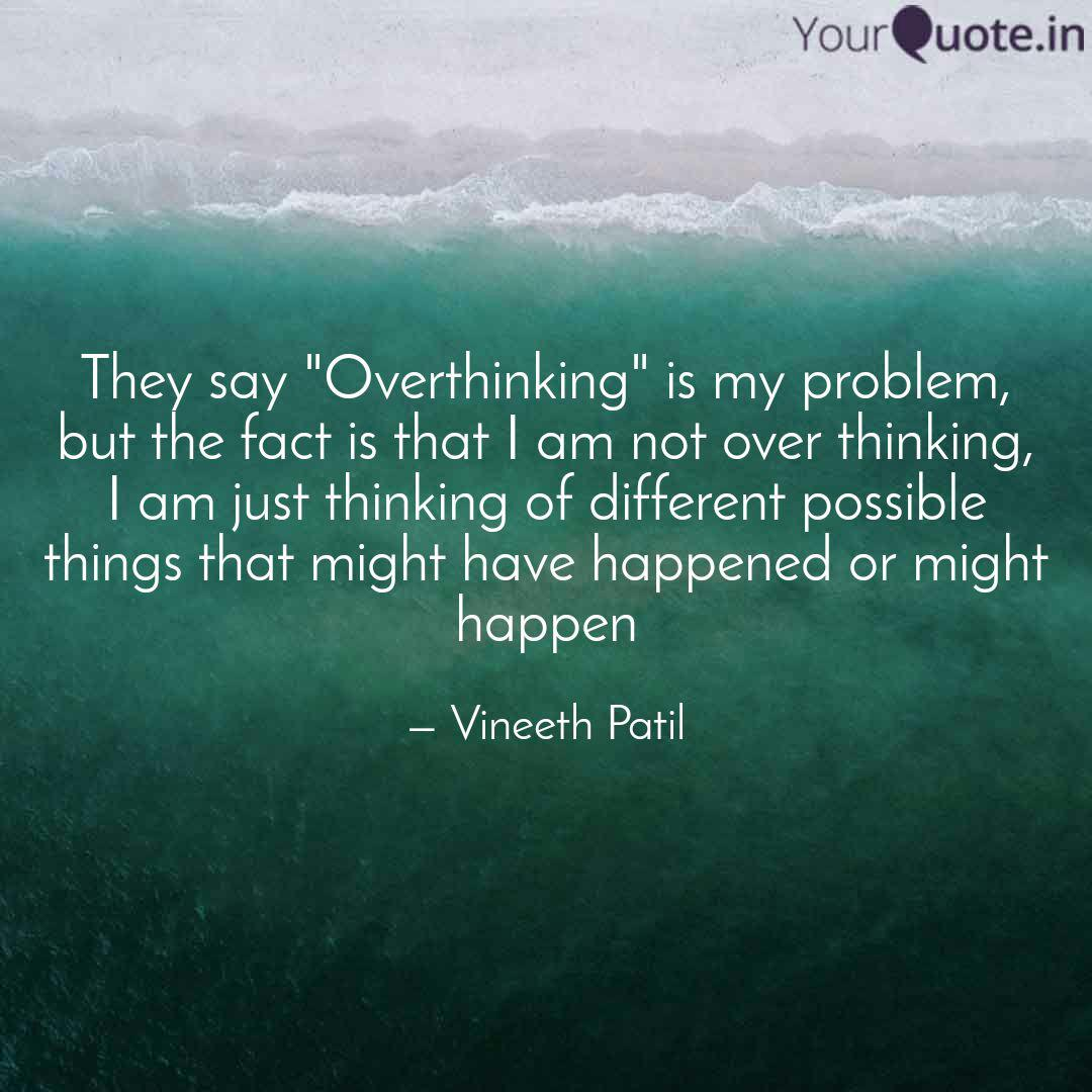 Overthinking not quotes about Overthinking Quotes