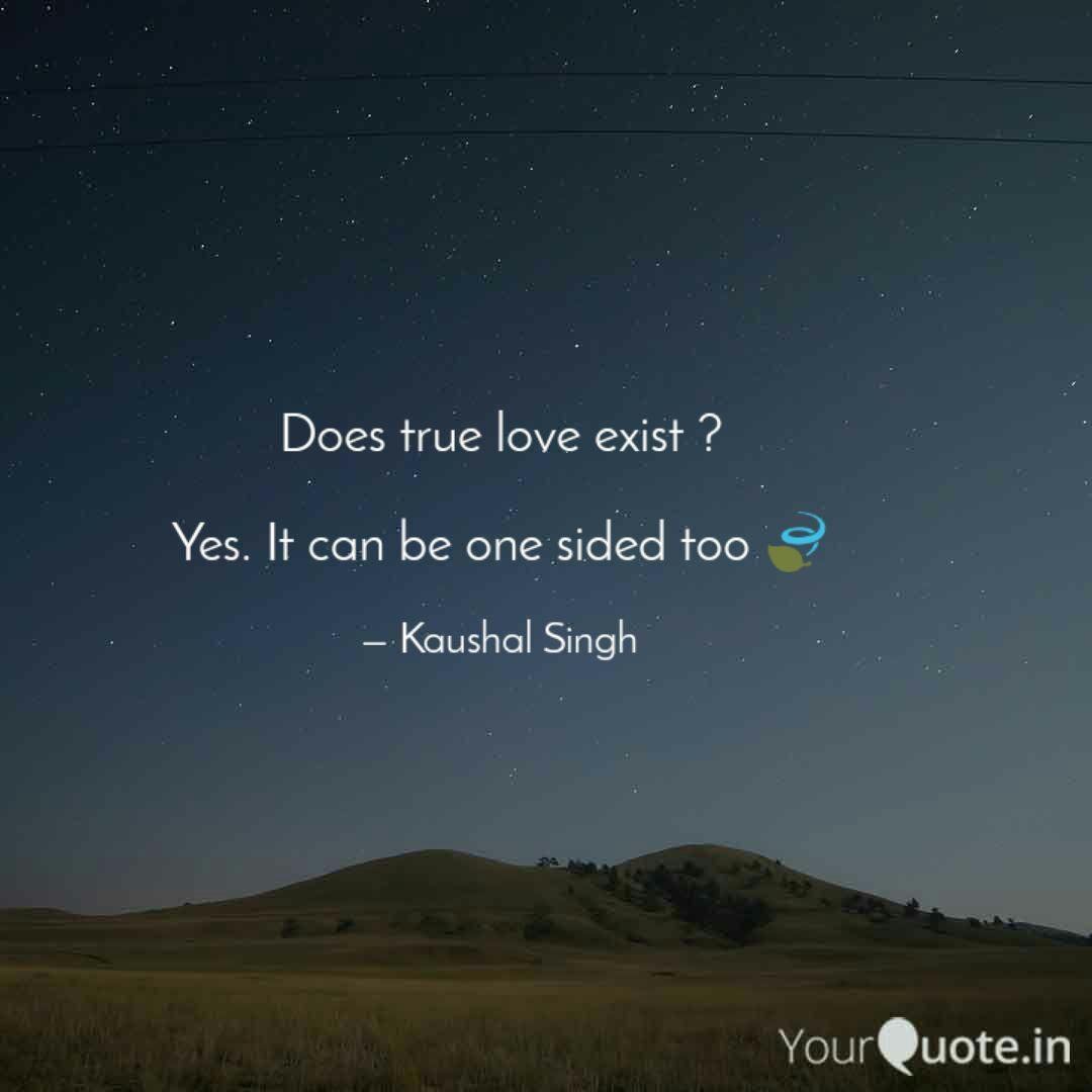 Does True Love Exist Y Quotes Writings By Kaushal Singh Yourquote
