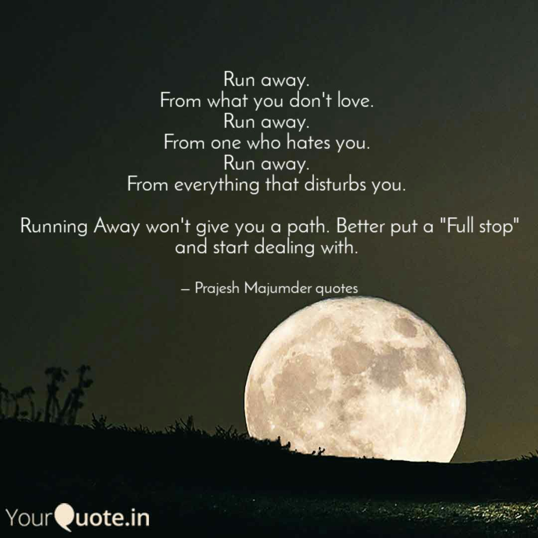 Run away. From what you ...   Quotes & Writings by Prajesh ...