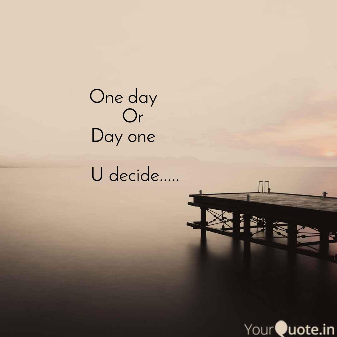 one day or day one quotes writings by biswajit patel