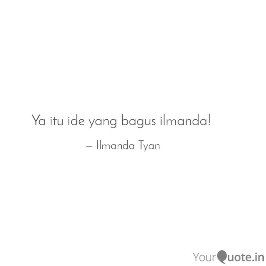 ya itu ide yang bagus ilm quotes writings by ilmanda tyan