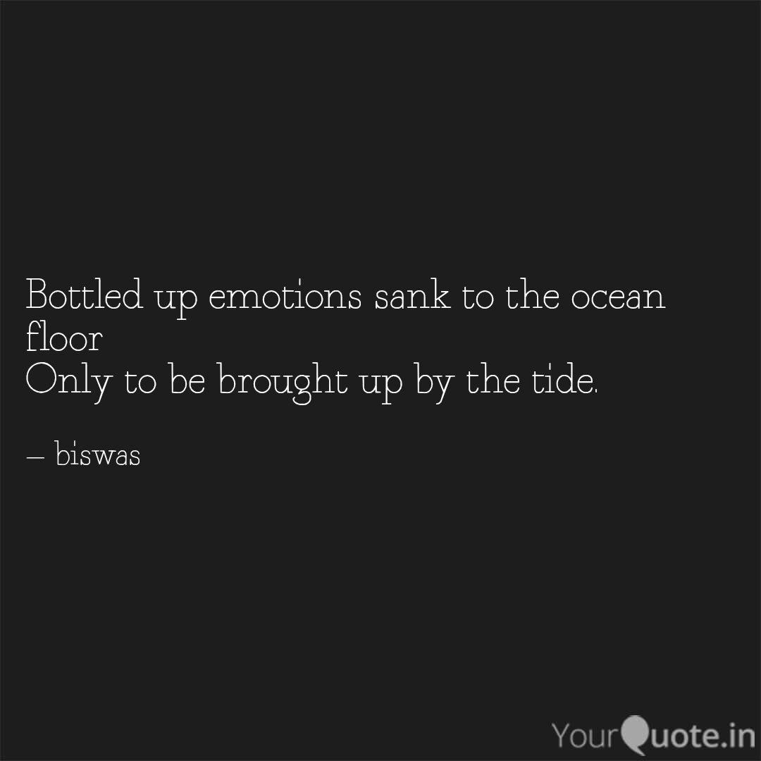Bottled up emotions sank ...   Quotes & Writings by Biswas ...