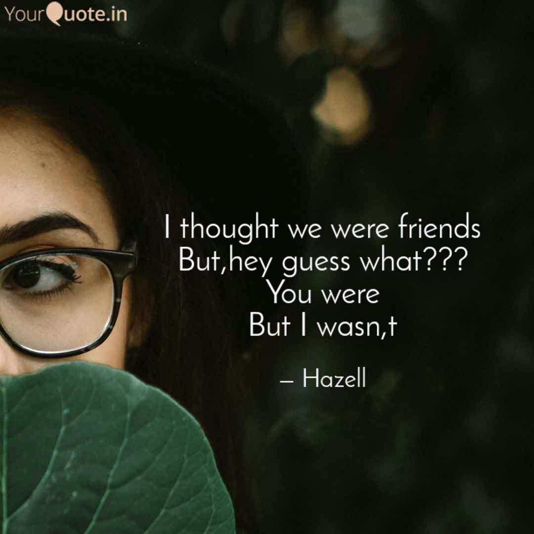 I thought we were friends... | Quotes & Writings by hazell ...