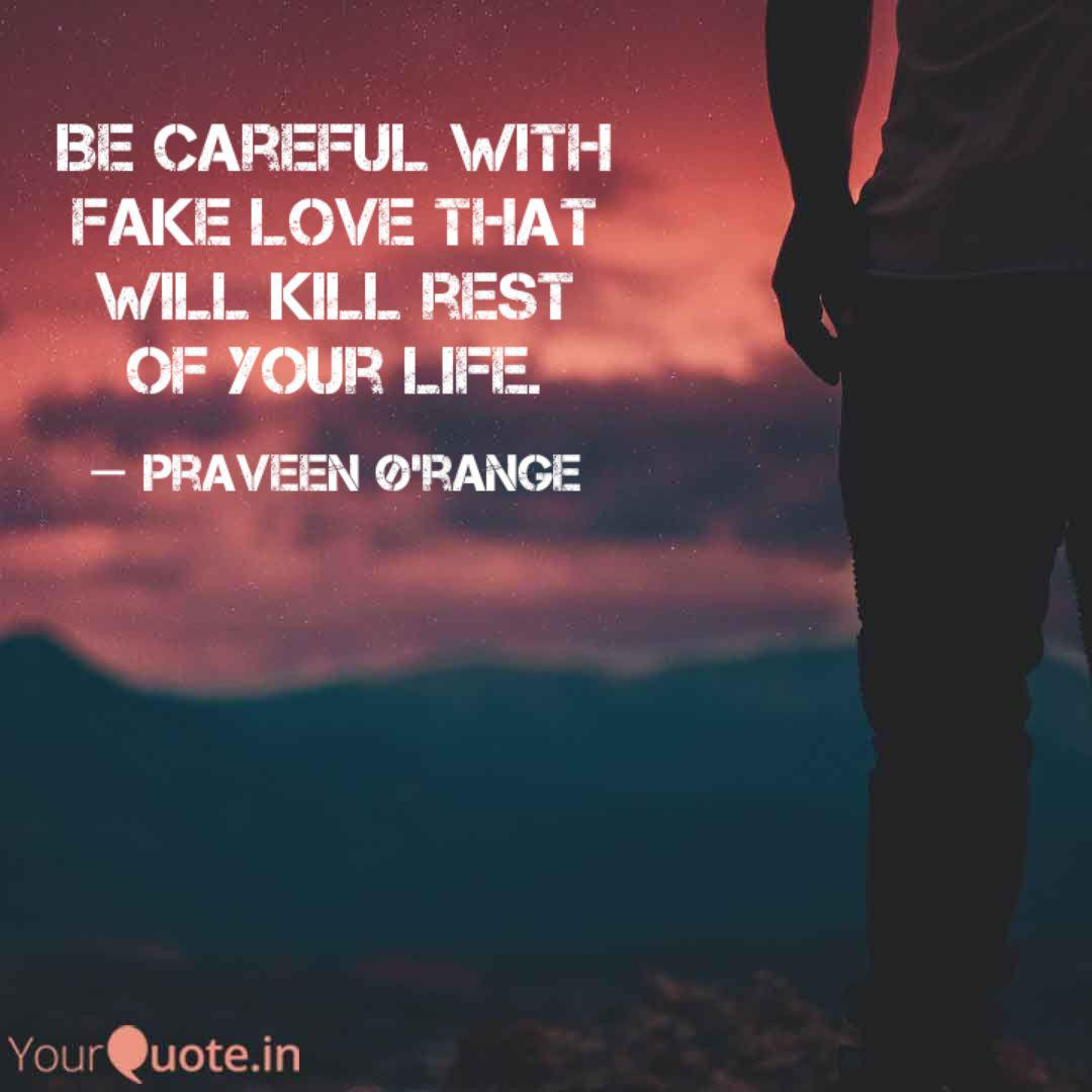 Be careful with fake love  Quotes & Writings by Praveen Jasiel