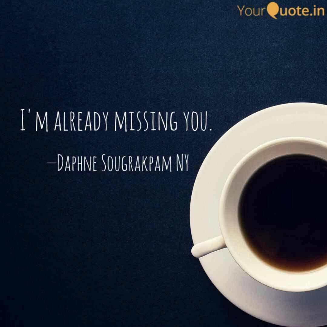 I\'m already missing you. ... | Quotes & Writings by Daphne ...