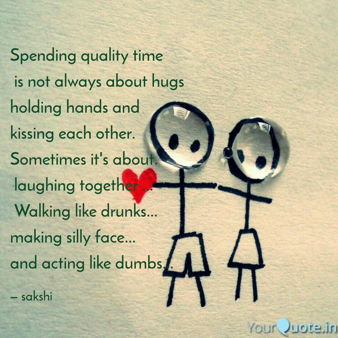 spending quality time is quotes writings by sakshi