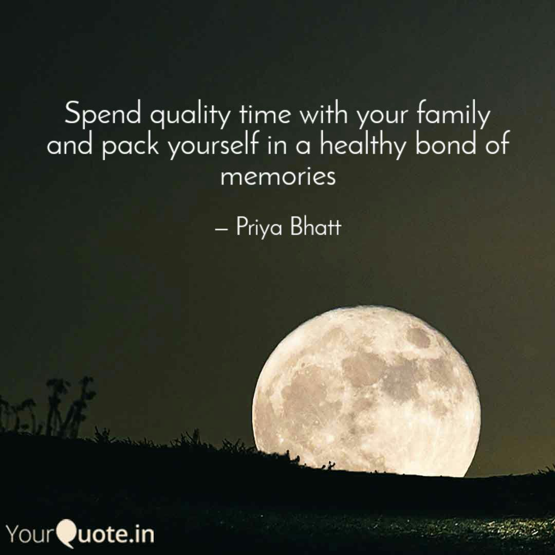 spend quality time y quotes writings by priya bhatt