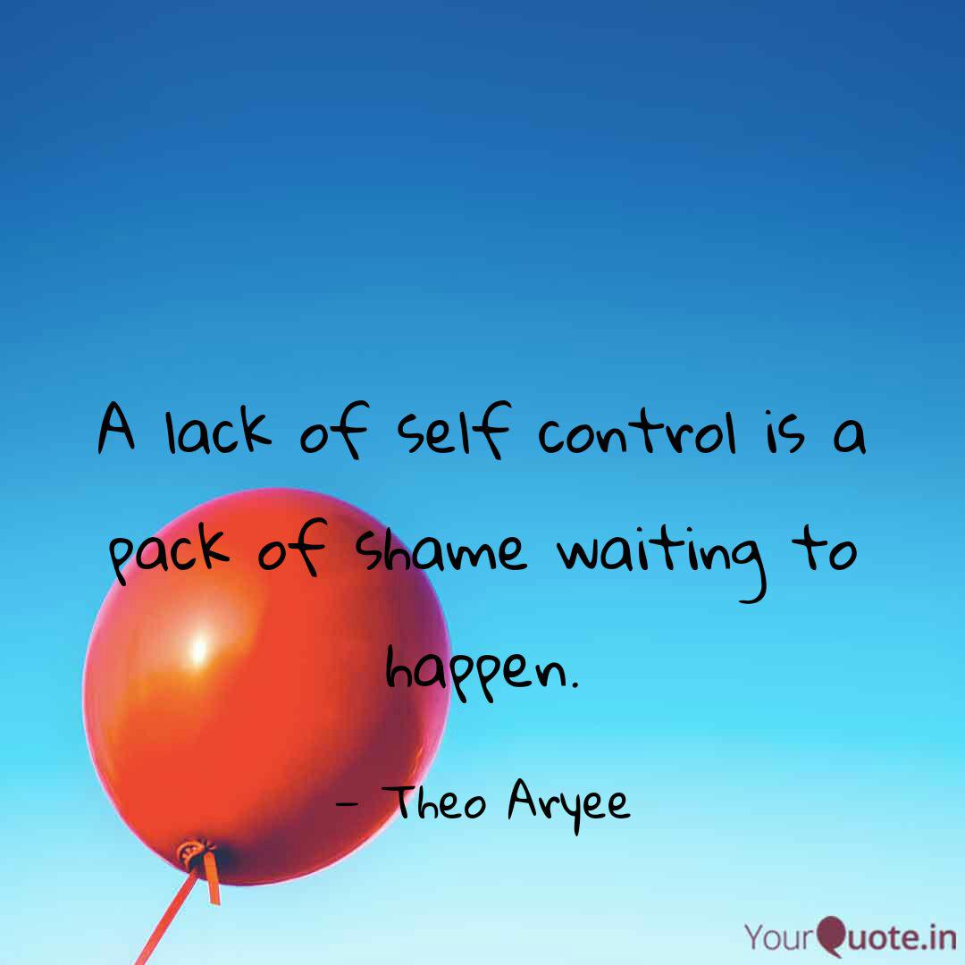 A Lack Of Self Control Is Quotes Writings By Theo Aryee Yourquote