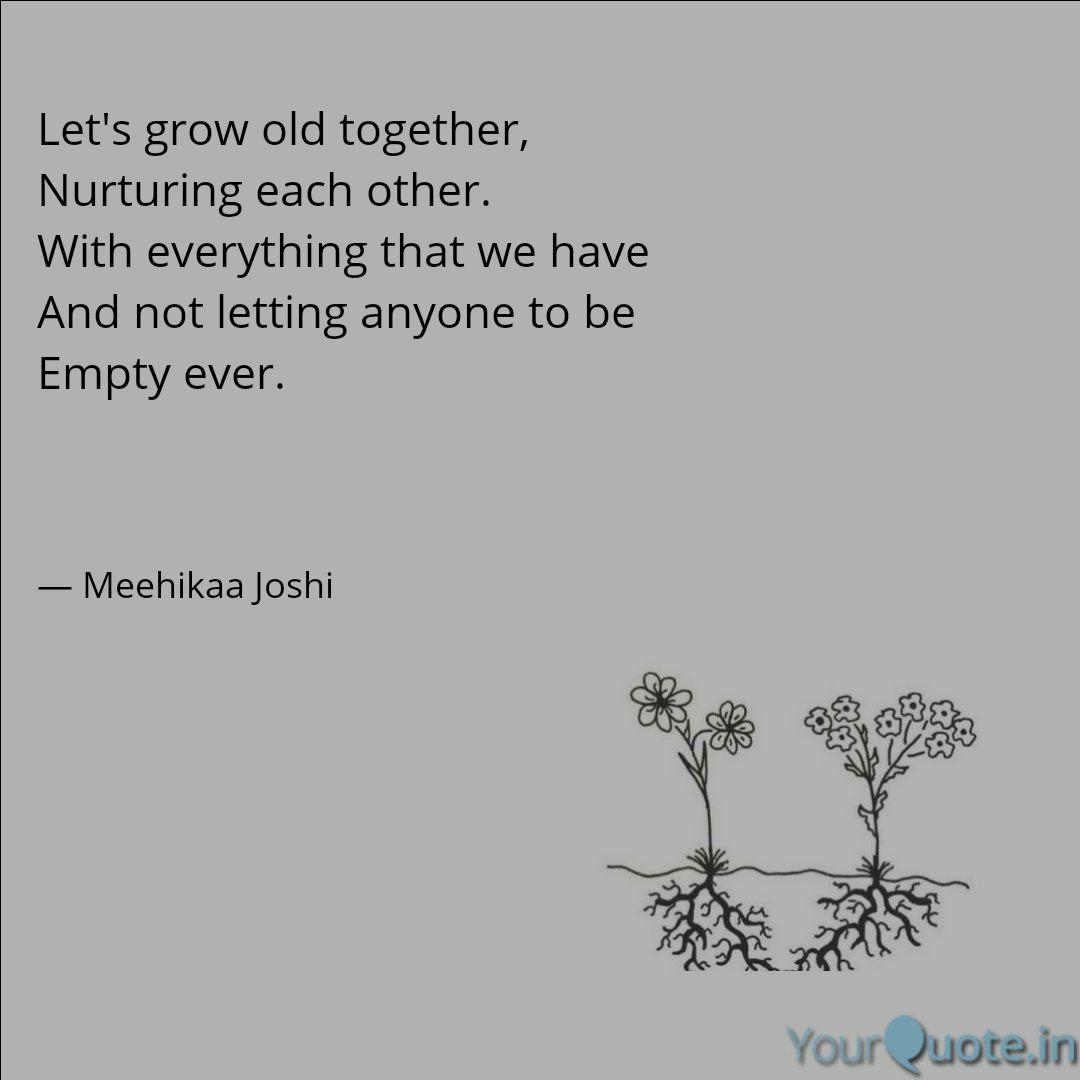 Let\'s grow old together,... | Quotes & Writings by Meehikaa ...