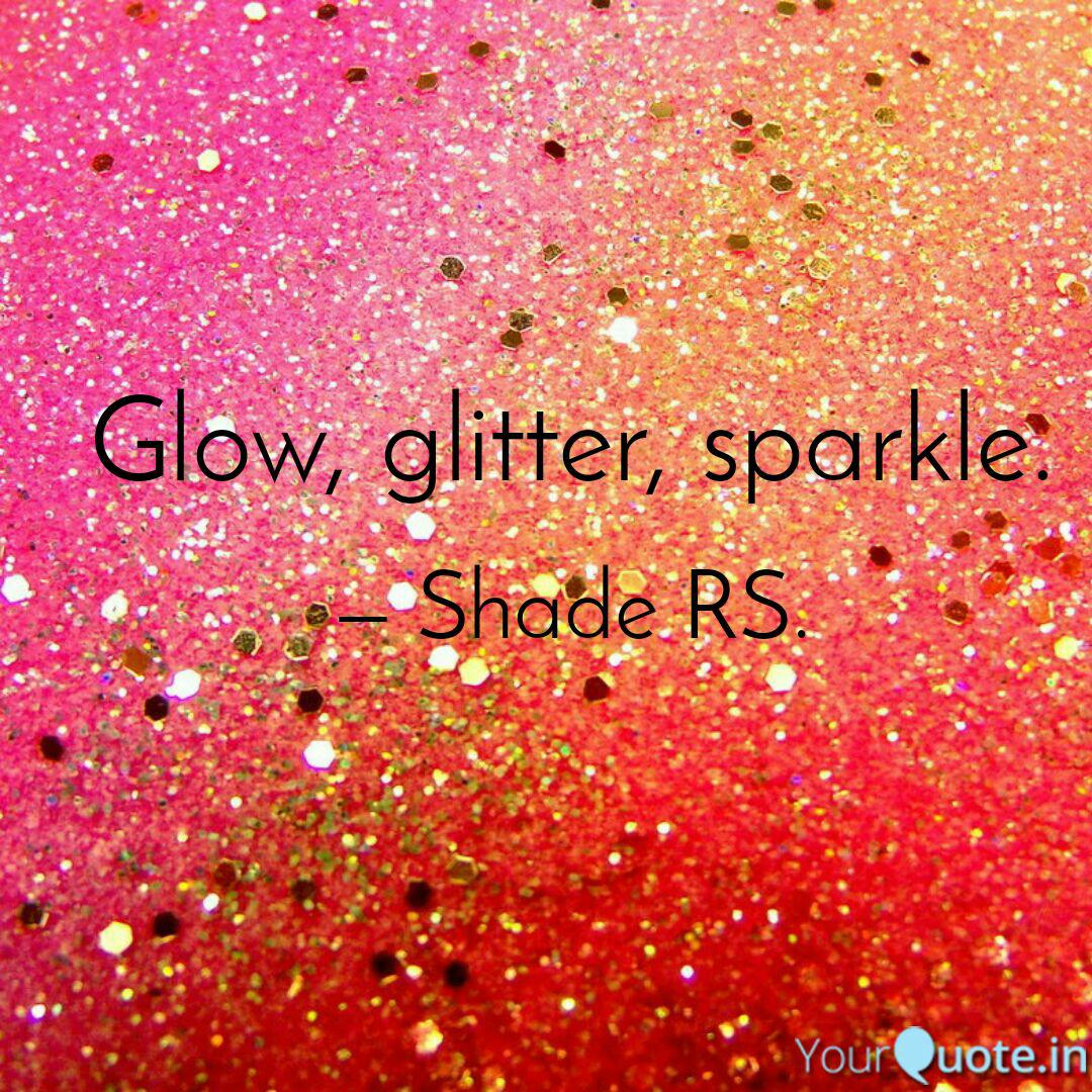 Glow, glitter, sparkle. | Quotes & Writings by Shraddha ...