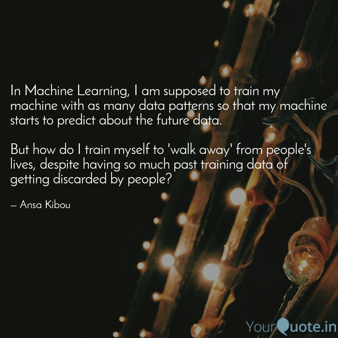 In Machine Learning I Am Quotes Writings By Ansa Ahmed Yourquote