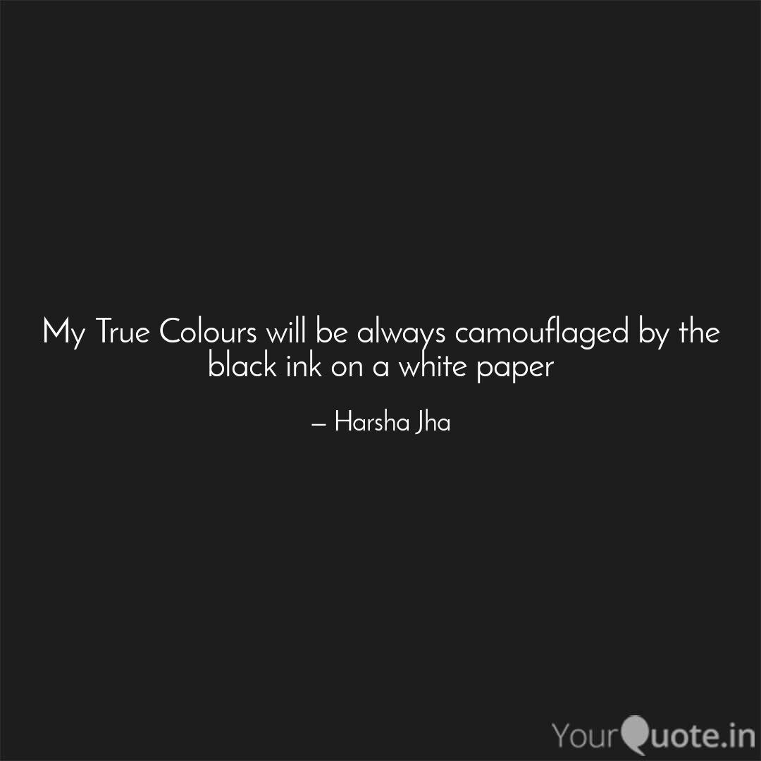 My True Colours Will Be A Quotes Writings By Harsha Jha