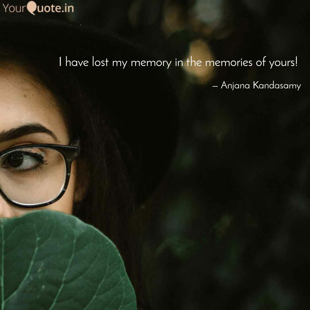 i have lost my memory in quotes writings by anjana