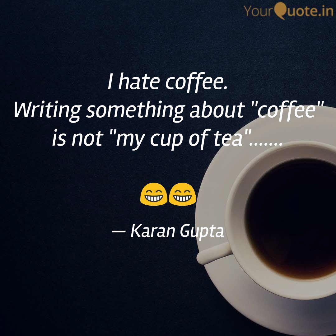 i hate coffee writing so quotes writings by karan gupta