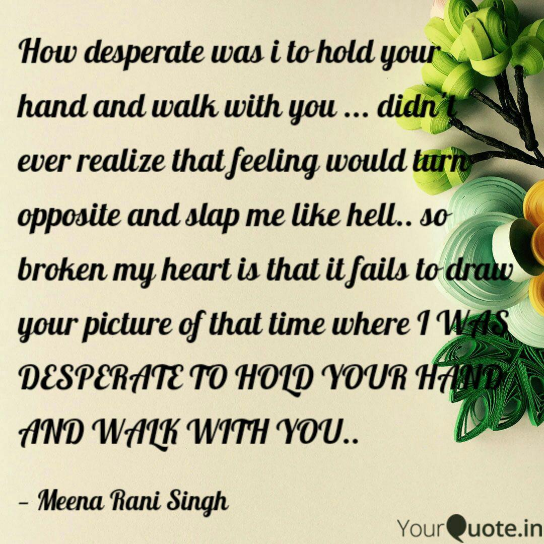How Desperate Was I To Ho Quotes Writings By Meena Rani Singh Yourquote Desperate definition, reckless or dangerous because of despair, hopelessness, or urgency: yourquote
