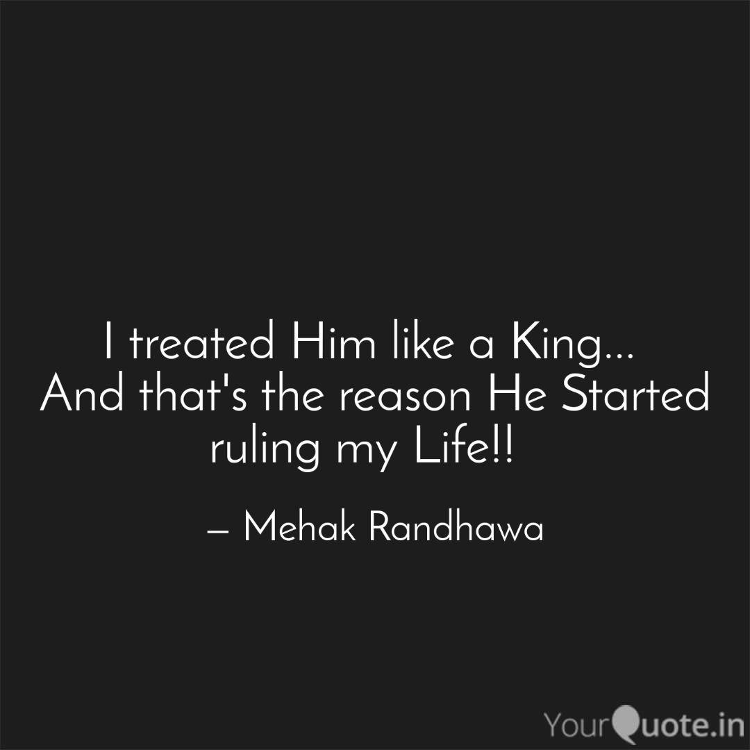 i treated him like a king quotes writings by mehak randhawa