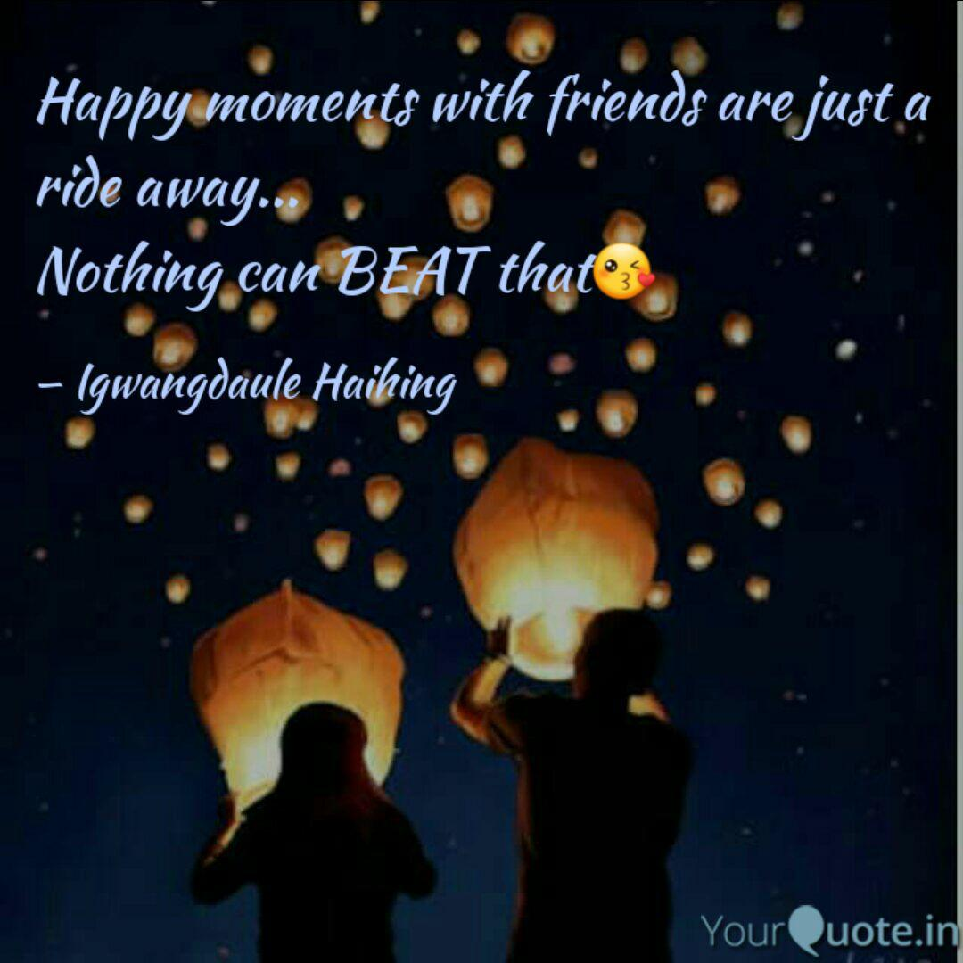 happy moments friend quotes writings by igwangdaule