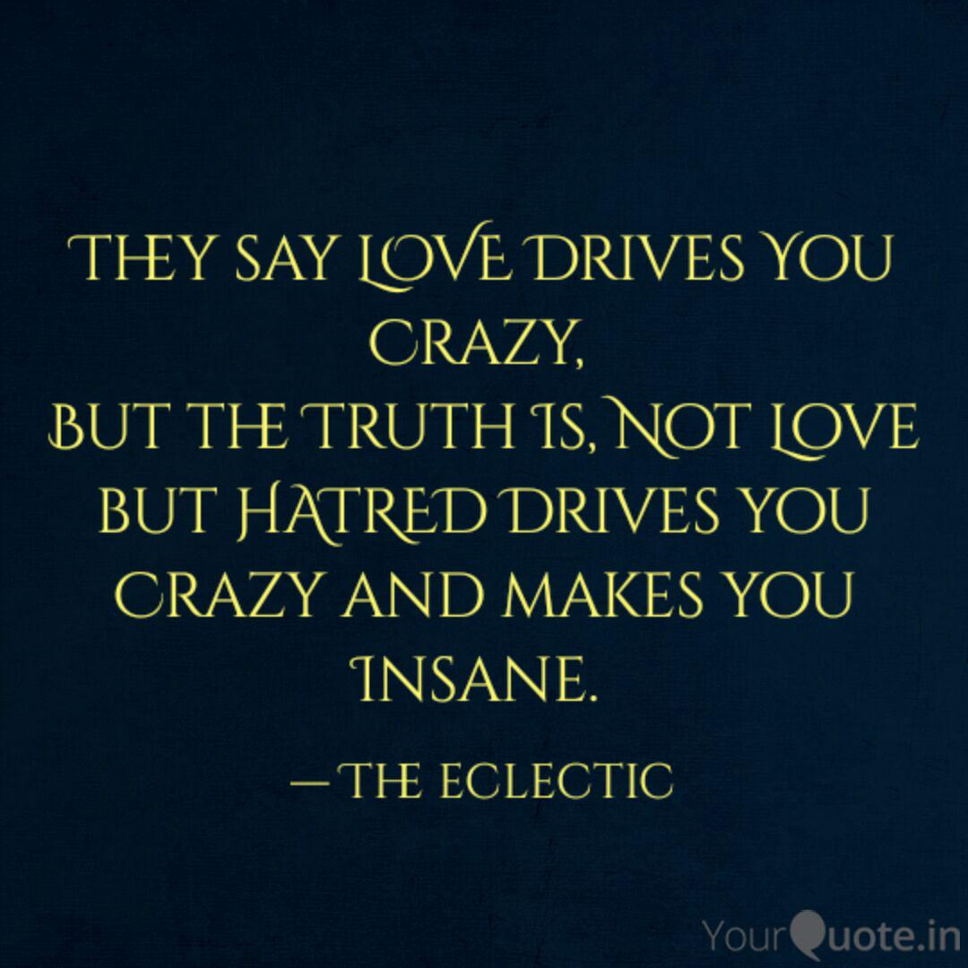 They say LOVE Drives You ... | Quotes & Writings by Ibtesaam ...