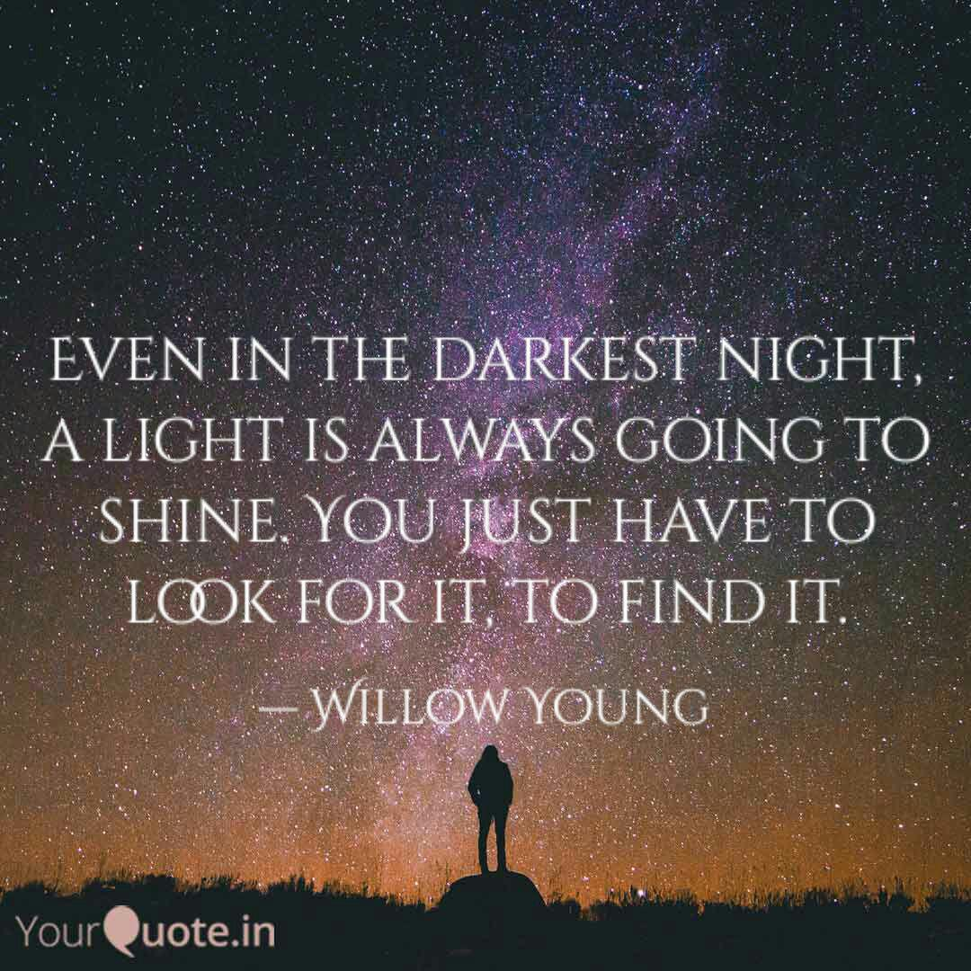 Even in the darkest night... | Quotes & Writings by Willow Young | YourQuote