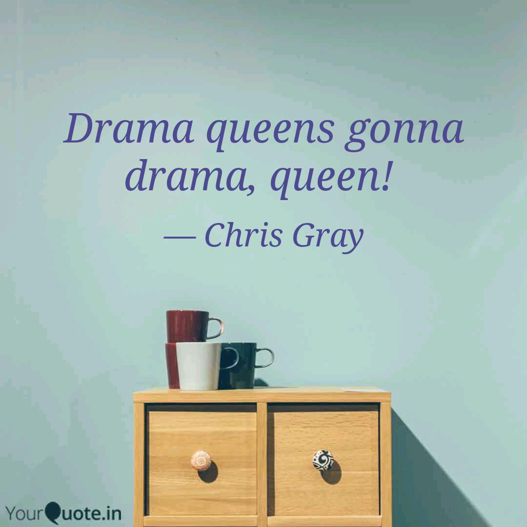 Drama queens gonna drama,...   Quotes & Writings by Chris ...