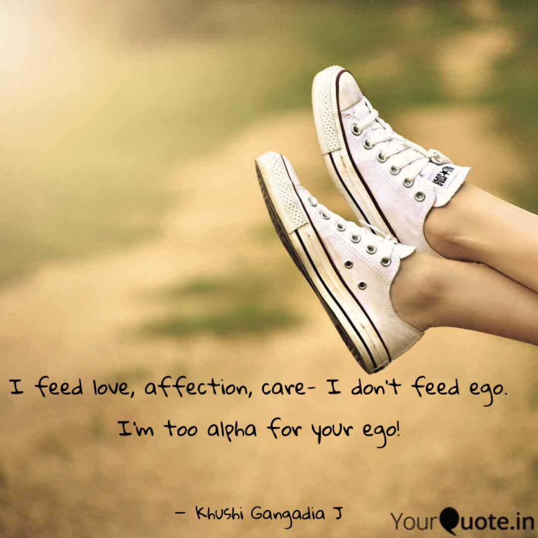 I Feed Love Affection C Quotes Writings By Khushi Gangadia J Yourquote