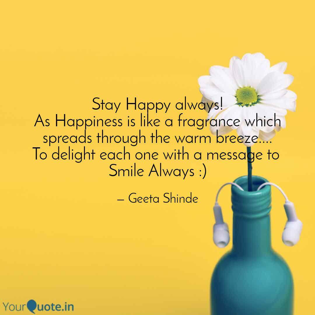 Stay Happy Always As Hap Quotes Writings By Geeta Shinde Yourquote