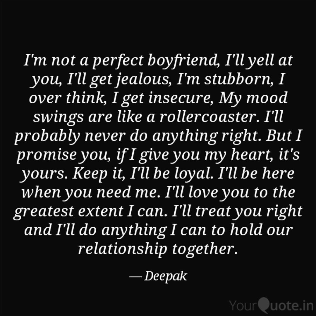 I\'m not a perfect boyfrie... | Quotes & Writings by Deepak ...