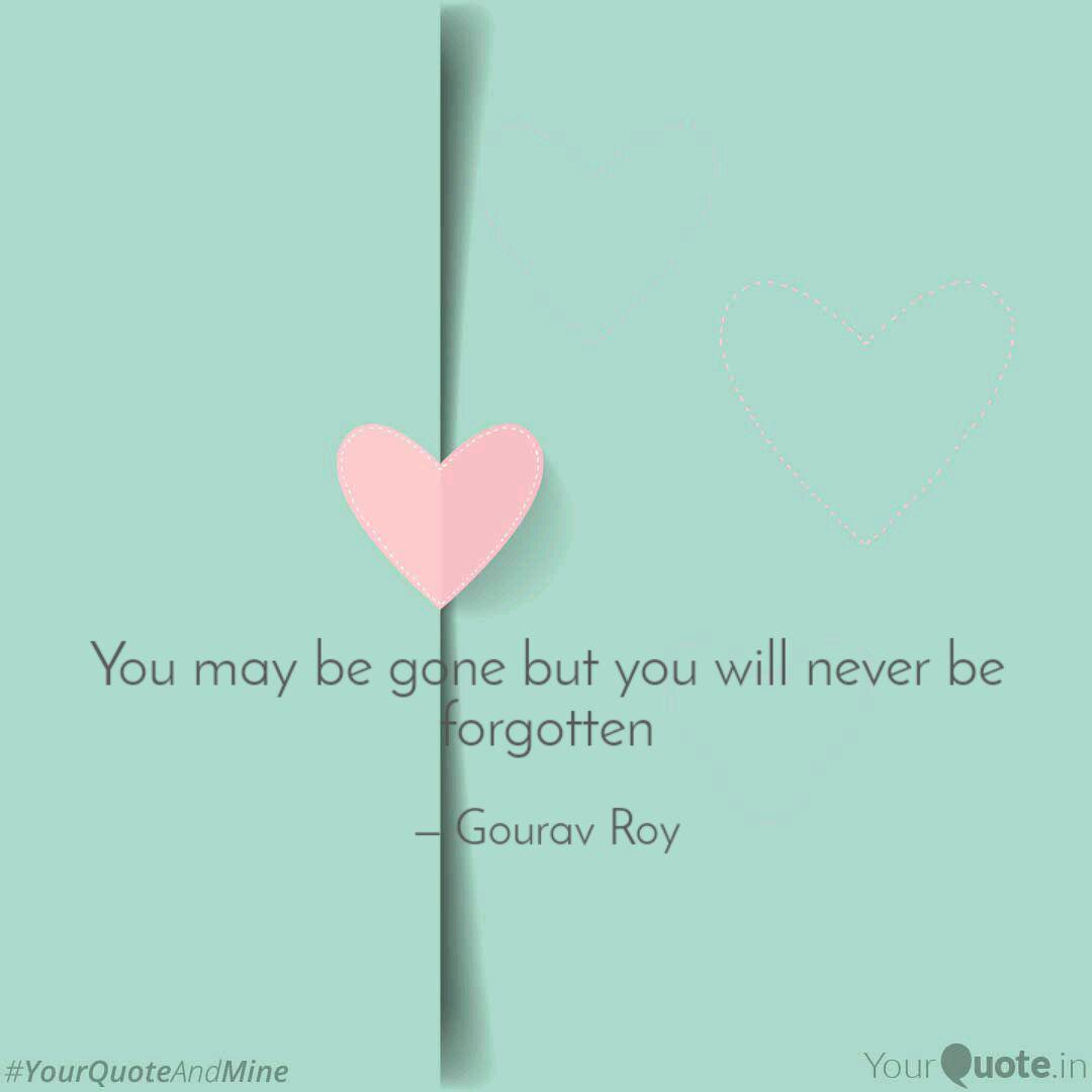 You may be gone but you w... | Quotes & Writings by Gourav ...