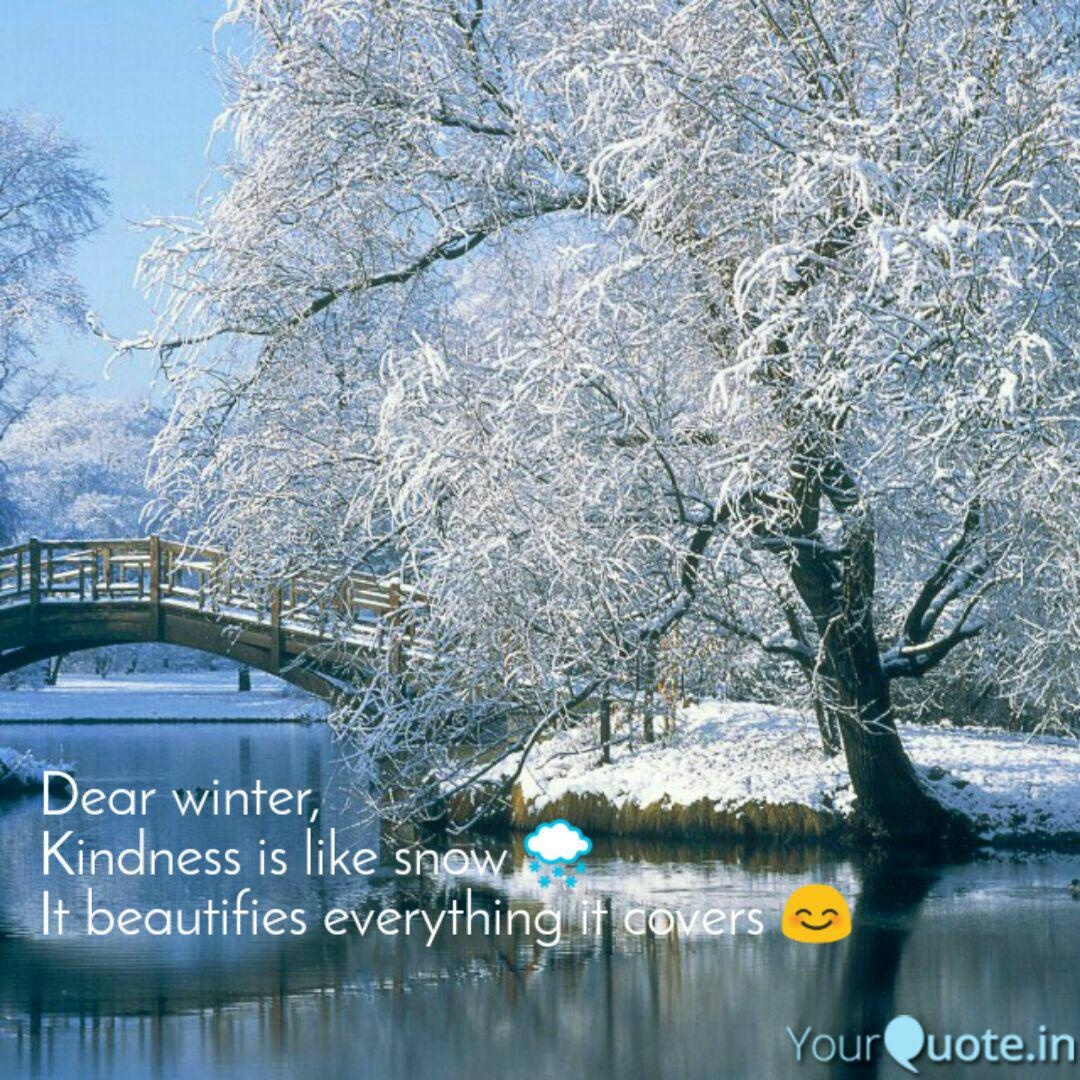 Dear Winter Kindness Is Quotes Writings By Neha Doke Yourquote It is the time for home. quotes writings by neha doke yourquote